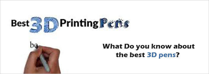 What should you do for fast best 3d printer pens